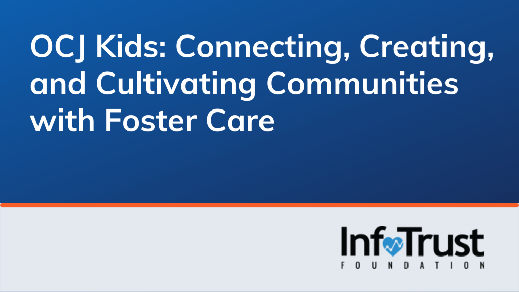OCJ Kids: Connecting, Creating, and Cultivating Communities with Foster Care