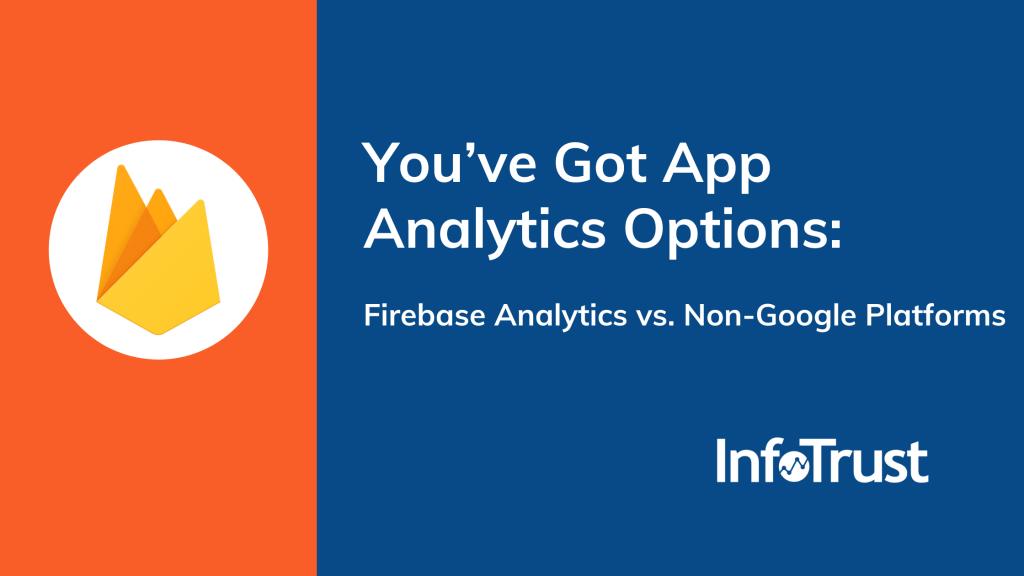 You've Got App Analytics Options: Firebase Analytics vs. Non-Google Platforms